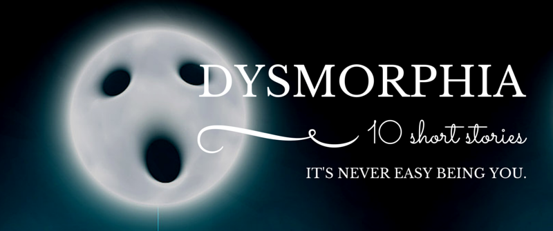 """Dysmorphia"": A New Short Story Collection"