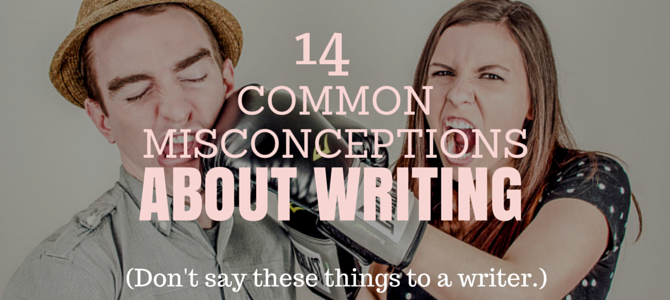 14 Common Misconceptions About Writing