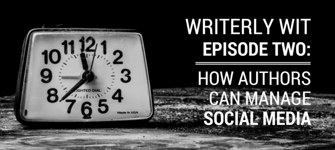 Writerly Wit Episode 2: How Authors Can Manage Social Media