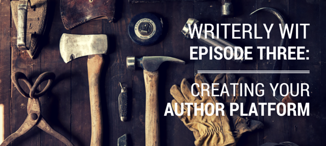 Writerly Wit 3: Building Your Author Platform