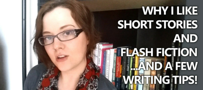 VIDEO: Why I Like Short Stories and Flash Fiction–And a Few Writing Tips!