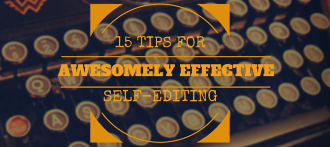 15 Tips for Awesomely Effective Self-Editing