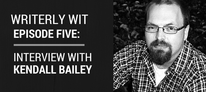 Writerly Wit 5: An Interview with Kendall Bailey